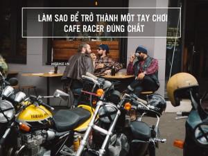 """Sở hữu một chiếc Cafe Racer chưa hẳn đã là một """"tay đua Cafe"""" chính hiệu !"""